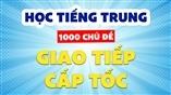 Học tiếng trung Học tiếng Trung giao tiếp cấp tốc nhanh nhất qua 1000 chủ đề